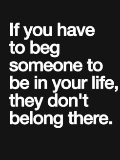 best-love-quotes-if-you-have-to-beg-someone-to-be-in-your-life-they-dont-belong-there