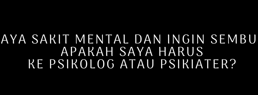 Psikolog atau Psikiater?